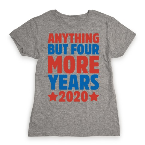 Anything But Four More Years 2020 White Print Womens T-Shirt