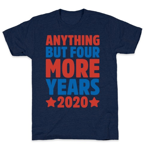 Anything But Four More Years 2020 White Print T-Shirt