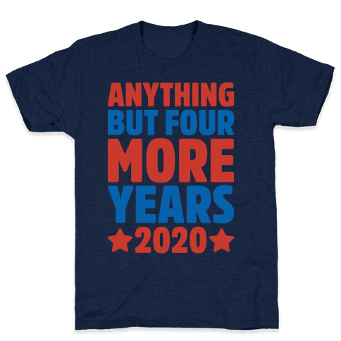 Anything But Four More Years 2020 White Print Mens/Unisex T-Shirt