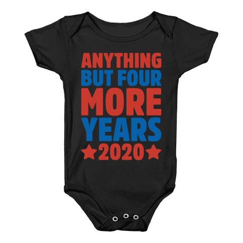 Anything But Four More Years 2020 White Print Baby Onesy
