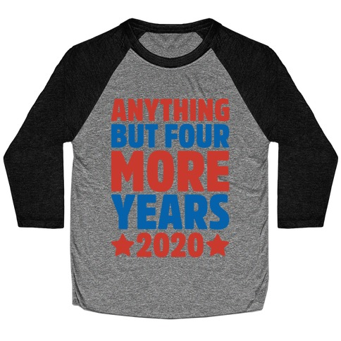 Anything But Four More Years 2020 White Print Baseball Tee