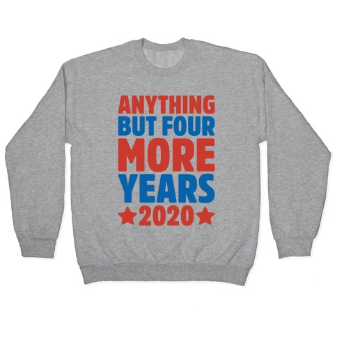 Anything But Four More Years 2020 White Print Pullover