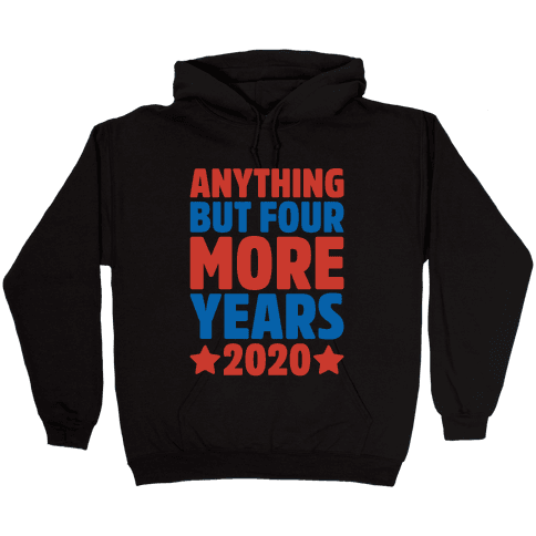 Anything But Four More Years 2020 White Print Hooded Sweatshirt