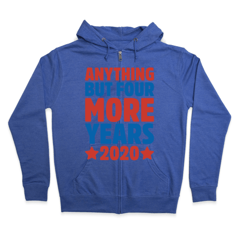 Anything But Four More Years 2020 White Print Zip Hoodie