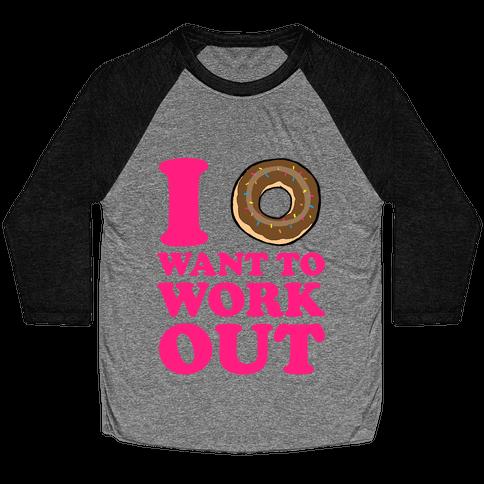 I Doughnut Want to Work Out Baseball Tee