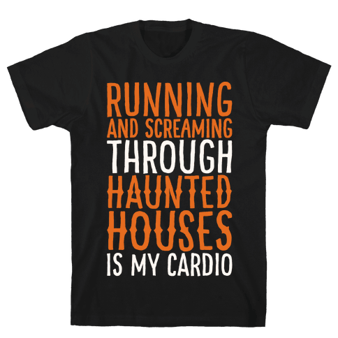 Running And Screaming Through Haunted Houses Is My Cardio White Print Mens/Unisex T-Shirt