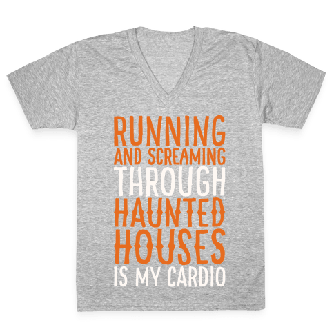 Running And Screaming Through Haunted Houses Is My Cardio White Print V-Neck Tee Shirt