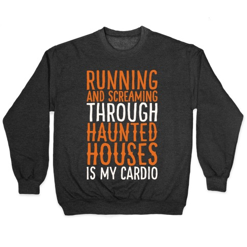 Running And Screaming Through Haunted Houses Is My Cardio White Print Pullover