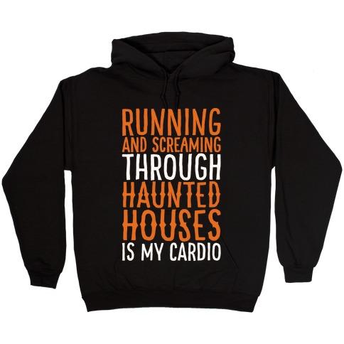 Running And Screaming Through Haunted Houses Is My Cardio White Print Hooded Sweatshirt