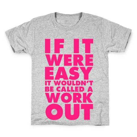 If It Were Easy It Wouldn't Be Called a Workout Kids T-Shirt