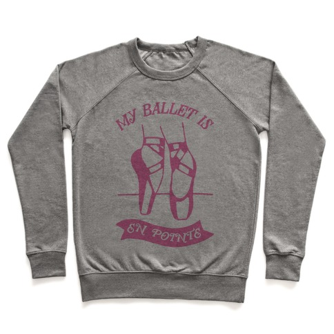 My Ballet Is En Pointe Pullover