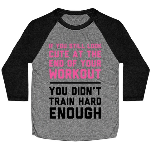If You Still Look Cute At The End Of Your Workout Baseball Tee