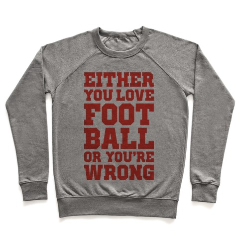 Either You Love Football Or You're Wrong Pullover