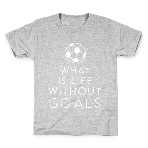 What Is Life Without Goals? (Drawn) Kids T-Shirt