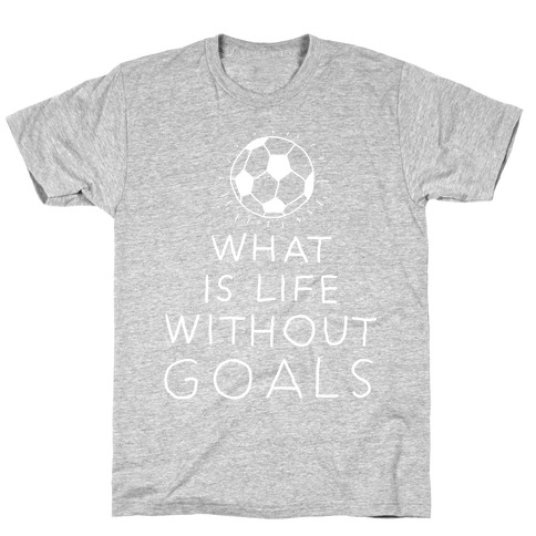 What Is Life Without Goals? (Drawn) T-Shirt