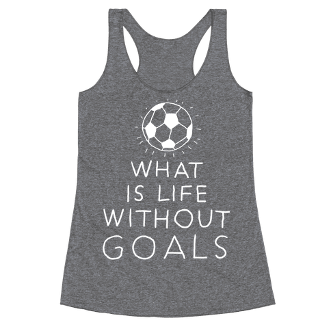 What Is Life Without Goals? (Drawn) Racerback Tank Top