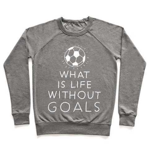 What Is Life Without Goals? (Drawn) Pullover