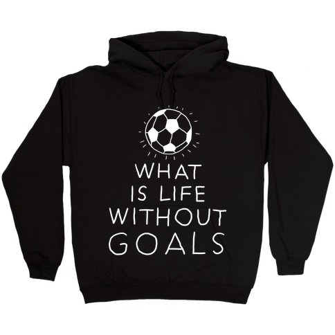 What Is Life Without Goals? (Drawn) Hooded Sweatshirt