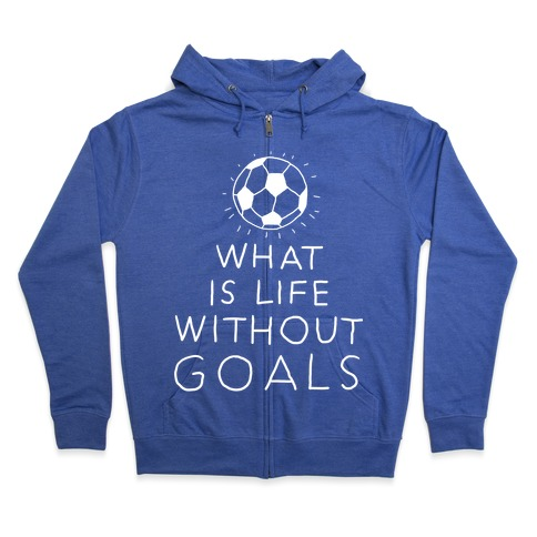 What Is Life Without Goals? (Drawn) Zip Hoodie