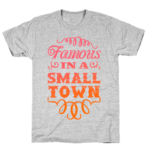 Famous in a Small Town Mens/Unisex T-Shirt