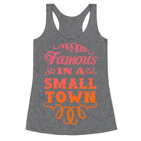 Famous in a Small Town Racerback Tank Top
