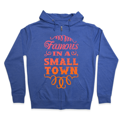 Famous in a Small Town Zip Hoodie