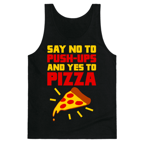 No To Push-ups, Yes To Pizza