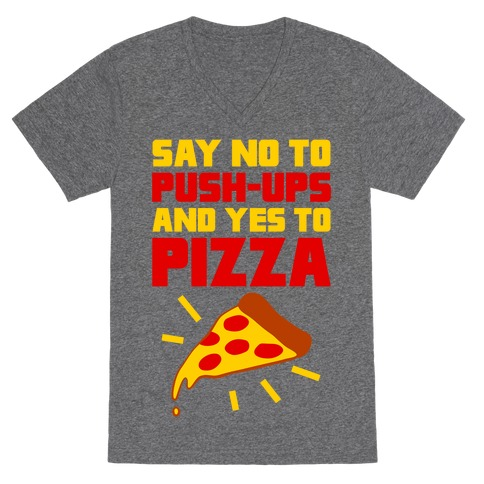 No To Push-ups, Yes To Pizza V-Neck Tee Shirt