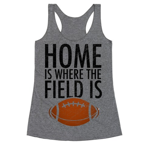 Home Is Where The Field Is Racerback Tank Top