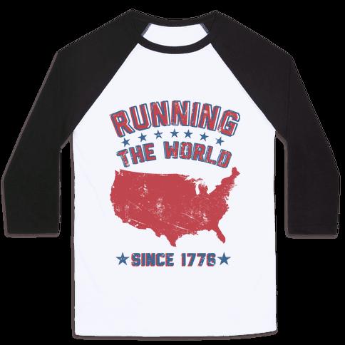 Running The World Since 1776 Baseball Tee
