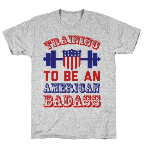 Training To Be An American Badass T-Shirt