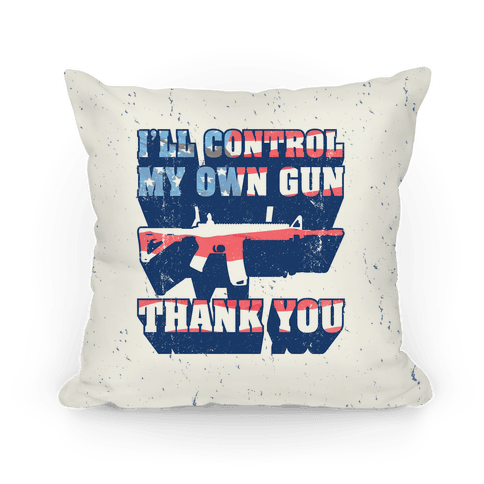 I'll Control My Own Gun Pillow