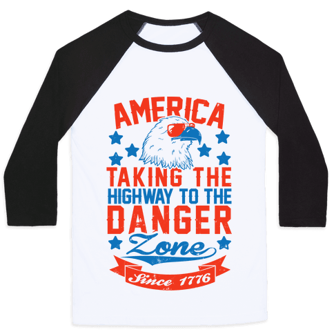 America: Taking The Highway To The Danger Zone Since 1776 (Patriotic Baseball Tee) Baseball Tee