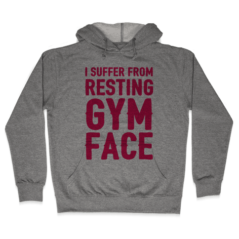 I Suffer From Resting Gym Face Hooded Sweatshirt