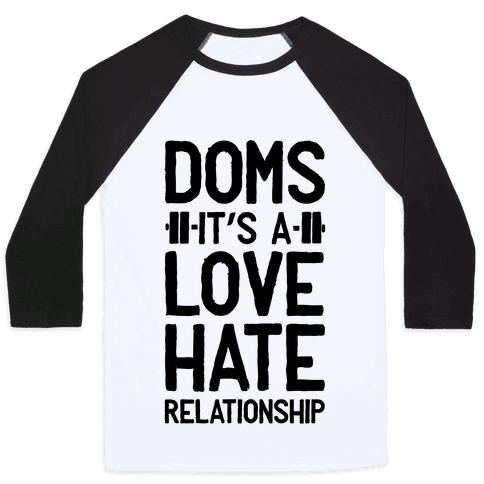 DOMS. It's a Love Hate Relationship Baseball Tee