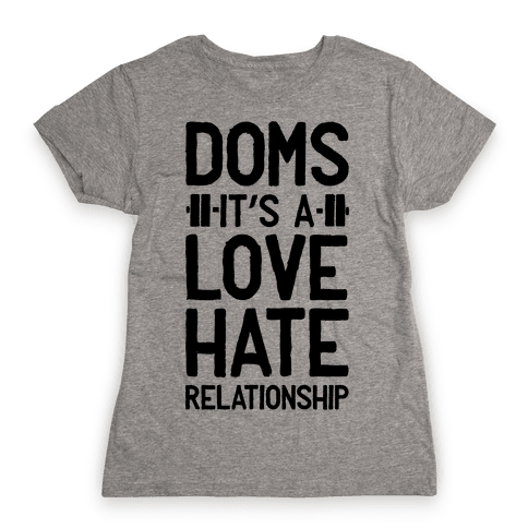 DOMS. It's a Love Hate Relationship Womens T-Shirt