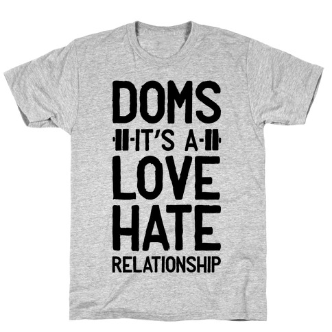 DOMS. It's a Love Hate Relationship T-Shirt