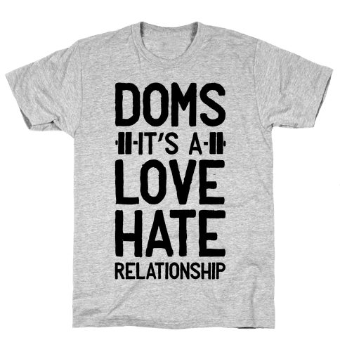 DOMS. It's a Love Hate Relationship Mens T-Shirt