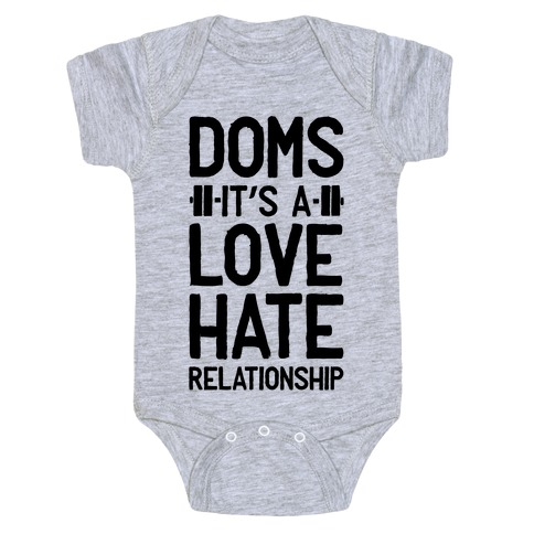 DOMS. It's a Love Hate Relationship Baby Onesy