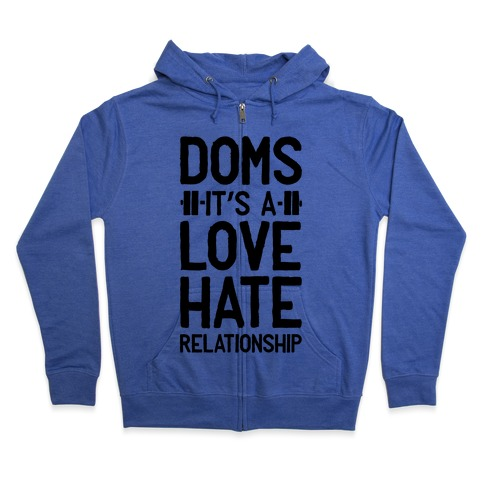 DOMS. It's a Love Hate Relationship Zip Hoodie