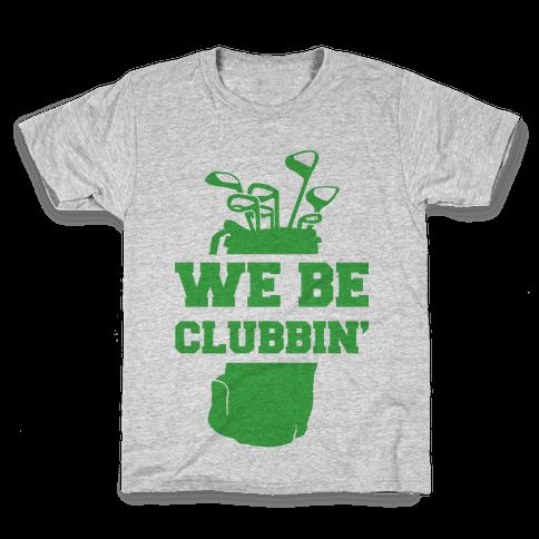 We Be Clubbin' Kids T-Shirt