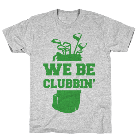 We Be Clubbin' Mens T-Shirt