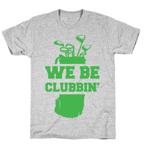We Be Clubbin' T-Shirt