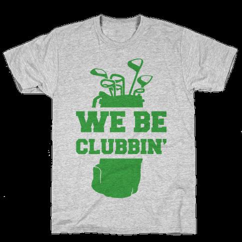 We Be Clubbin' Mens/Unisex T-Shirt