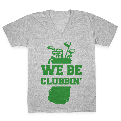 We Be Clubbin' V-Neck Tee Shirt