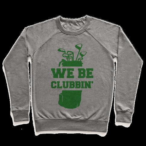 We Be Clubbin' Pullover