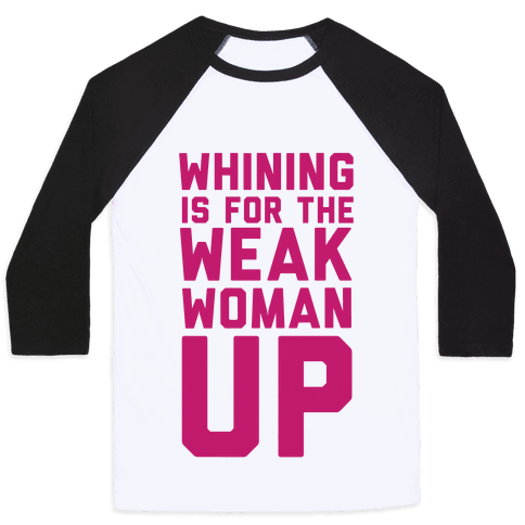 Whining is for the Weak: Woman Up Baseball Tee