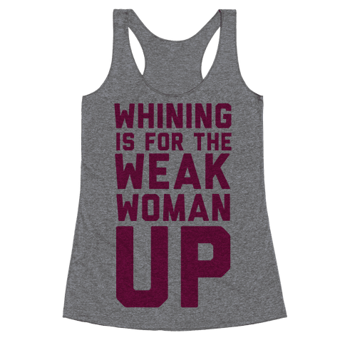 Whining is for the Weak: Woman Up Racerback Tank Top