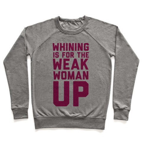 Whining is for the Weak: Woman Up Pullover
