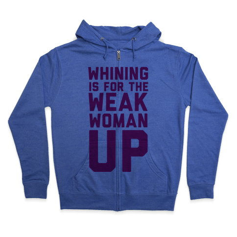 Whining is for the Weak: Woman Up Zip Hoodie